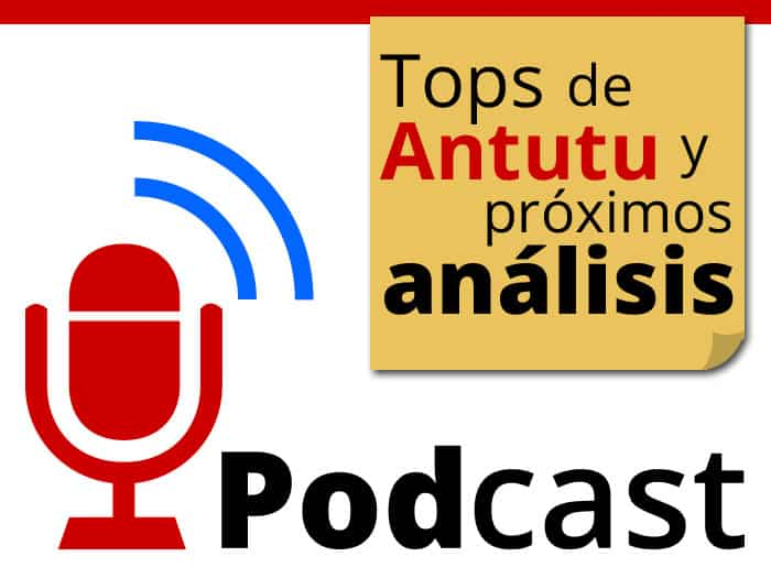 Podcast TOPs Antutu y anticipo de análisis